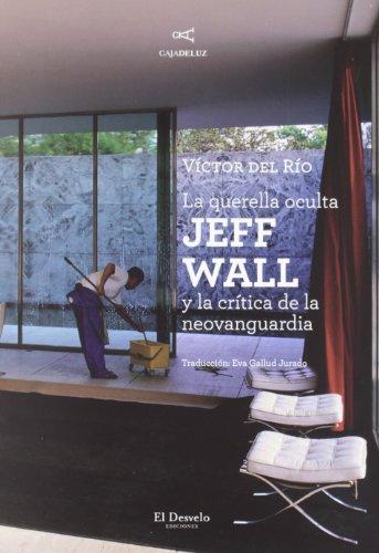 QUERELLA OCULTA,LA: Jeff Wall y la crítica de la neovanguardia (DELUZ)