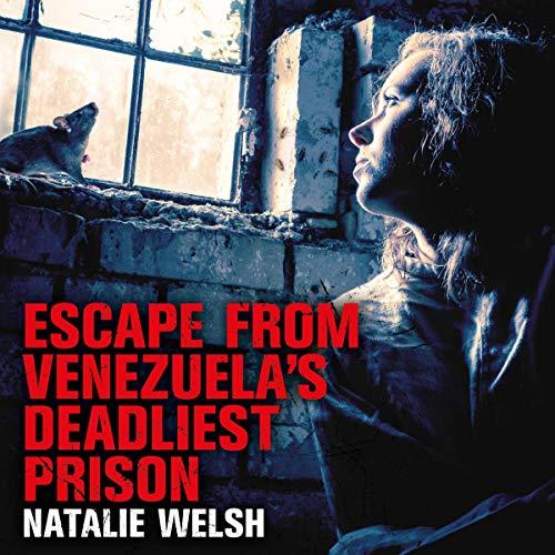 Escape from Venezuela's Deadliest Prison Audiobook By Natalie Welsh cover art