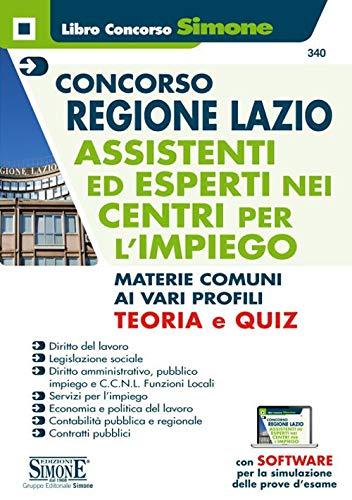 Concorso Regione Lazio. Assistenti ed esperti nei centri per l'impiego. Materie comuni ai vari profili. Teoria e Quiz. Con software di simulazione