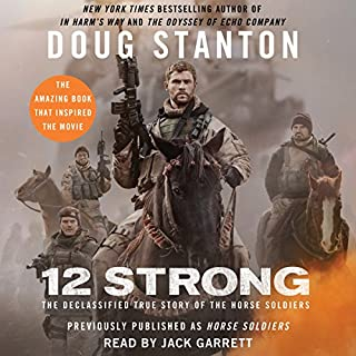 12 Strong     The Declassified True Story of the Horse Soldiers              By:                                                                                                                                 Doug Stanton                               Narrated by:                                                                                                                                 Jack Garrett                      Length: 16 hrs and 40 mins     79 ratings     Overall 3.9