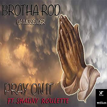 Pray on It (feat. Shauny Roulette)