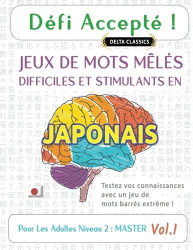 DÉFI ACCEPTÉ ! JEUX DE MOTS MÊLÉS DIFFICILES ET STIMULANTS EN JAPONAIS POUR LES ADULTES NIVEAU 2 : MASTER - VOL.1 - DELTA CLASSICS - TESTEZ VOS CONNAISSANCES AVEC UN JEU DE MOTS...