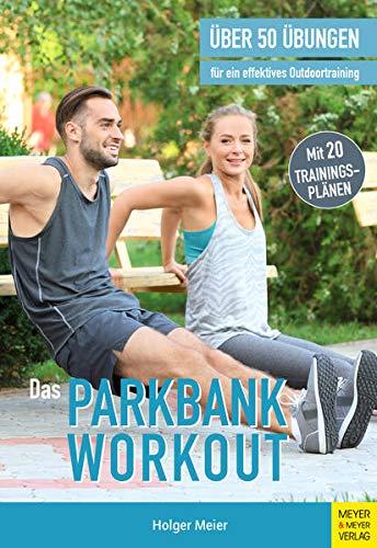 Das Parkbank-Workout: Über 50 Übungen für ein effektives Outdoortraining