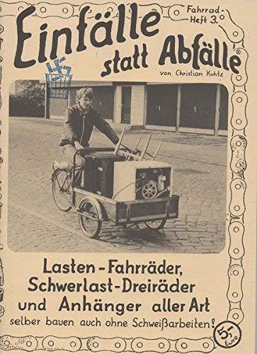 Lasten-Fahrräder, Schwerlast-Dreiräder und Anhänger aller Art: Selber bauen auch ohne Schweissarbeiten (Einfälle statt Abfälle - Fahrrad) by Christian Kuhtz(2004)