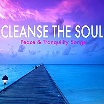 Cleanse the Soul - Peace & Tranquility Songs for Yoga Health Therapy, Peaceful Mind