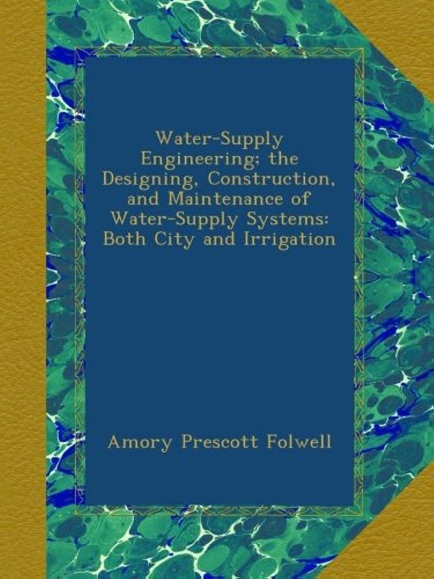 意欲スキム影響Water-Supply Engineering; the Designing, Construction, and Maintenance of Water-Supply Systems: Both City and Irrigation
