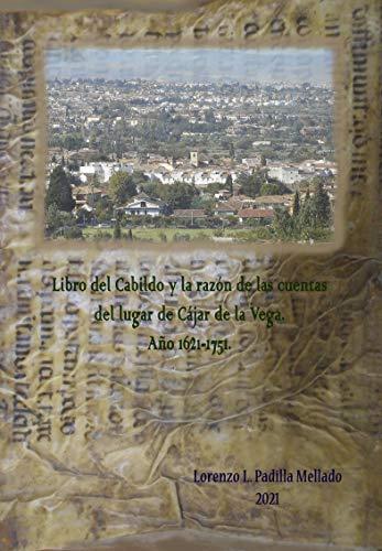 Libro del Cabildo y la razón de las cuentas del lugar de Cajar de la Vega. Año 1621-1751
