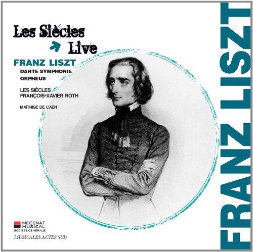 リスト: ダンテ交響曲(ダンテの「神曲」による交響曲)、交響詩「オルフェウス」 (Franz Liszt : Dante Symphonie, Orpheus / Les Siecles, Francois-Xavier Roth, Maitrise De Caen) [輸入盤]