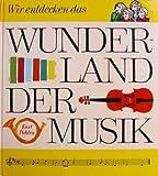 Wir entdecken das Wunderland der Musik - Kurt Pahlen
