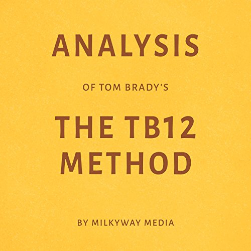 Analysis of Tom Brady's The TB12 Method by Milkyway Media audiobook cover art