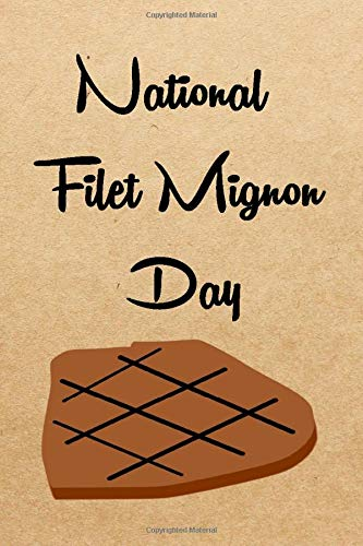 National Filet Mignon Day: fun Filet Mignon notebook gift/Lined Notebook / Journal Gift, 120 Pages, 6x9, Soft Cover, Matte Finish