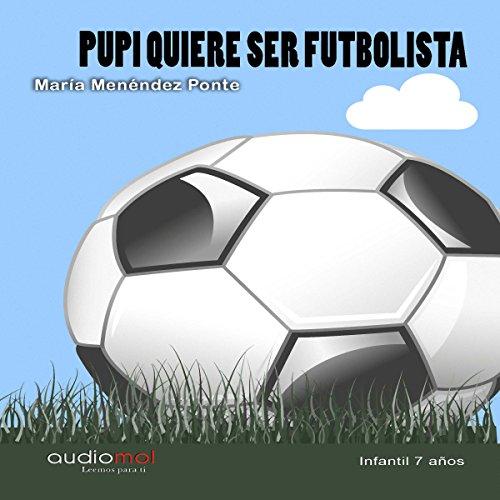 Pupi quiere ser futbolista [Pupi Wants to Be a Footballer] audiobook cover art