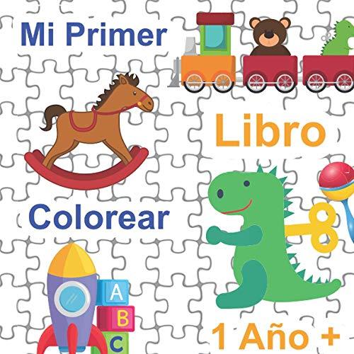 Mi Primer Libro Colorear 1 Año +: Libro De Dibujar Para Niños Y Niñas Con 40 Motivos | Libro Para Bebés Y Niños Pequeños De 1 a 3 Años