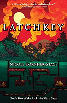 Latchkey: Book Two of the Archivist Wasp Saga by [Nicole Kornher-Stace]