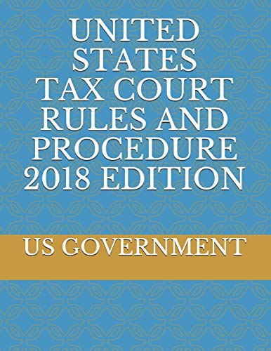 Compare Textbook Prices for UNITED STATES TAX COURT RULES AND PROCEDURE 2018 EDITION  ISBN 9781720237433 by GOVERNMENT, US