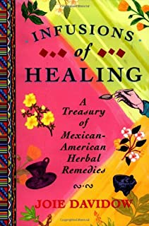 Infusions of Healing: A Treasury of Mexican-American Herbal Remedies