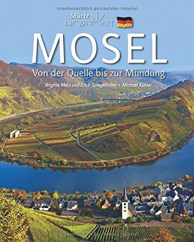 Horizont Mosel - Von der Quelle bis zur Mündung: 160 Seiten Bildband mit über 225 Bildern - STÜRTZ Verlag