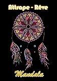 Mandala Attrape-Rêve: Livre de coloriage mandala mystique pour ados et adultes - dessin à colorier attrape rêve - mandala création unique pour réduire ... la zenitude - Loisirs créatif au format A4