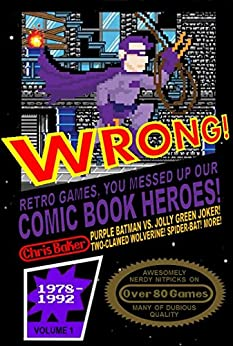 WRONG! Retro Games, You Messed Up Our Comic Book Heroes! by [Chris Baker, Matthew Waite]