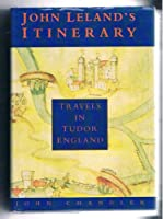 John Leland's Itinerary: Travels in Tudor England (History/16th/17th Century History)