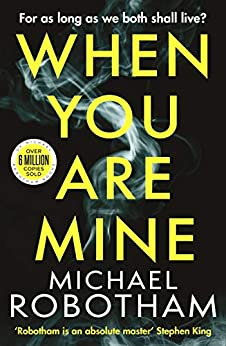 When You Are Mine: A heart-pounding psychological thriller about friendship and obsession by [Michael Robotham]
