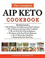 The Complete AIP Keto Cookbook: Includes: The Anti-Inflammatory Diet, The Autoimmune Diet, The Science of the Keto Diet, The Art of the Keto Diet, The Keto Meal Plan, Mastering the Keto Meal Prep: Includes