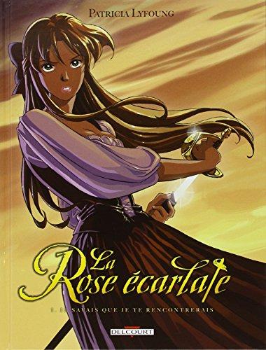 La Rose Ecarlate T1: Je savais que je te rencontrerais