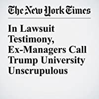 In Lawsuit Testimony, Ex-Managers Call Trump University Unscrupulous's image