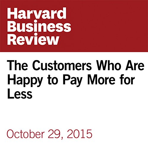The Customers Who Are Happy to Pay More for Less copertina
