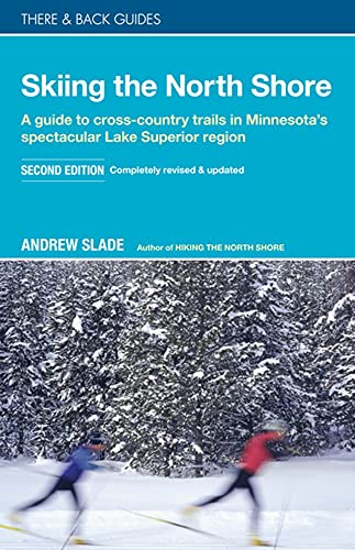 Skiing the North Shore: A Guide to Cross-Country Trails in Minnesota's Spectacular Lake Superior Region (There & Back Guides)