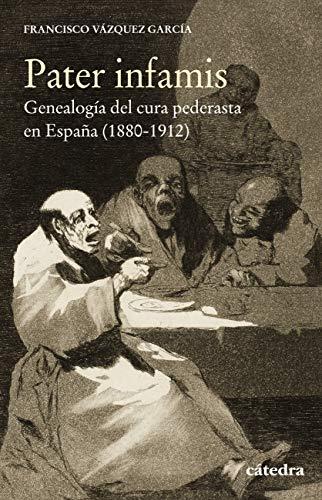 Pater infamis: Genealogía del cura pederastaen España (1880-1912 ...