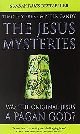 The Jesus Mysteries: Was The Original Jesus A Pagan God? by Timothy Freke (2000-04-03)