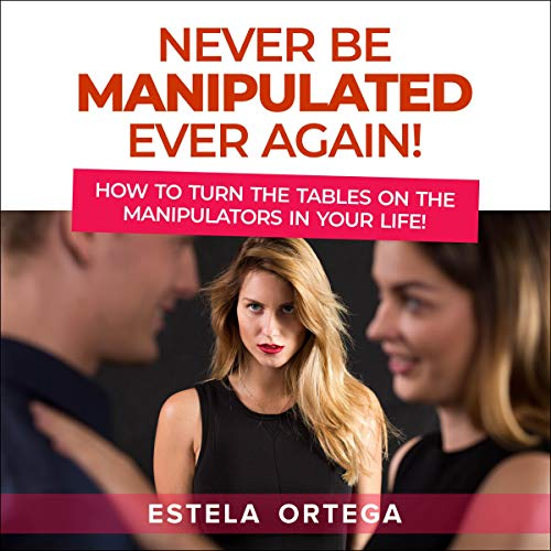 Never Be Manipulated Ever Again!  By  cover art