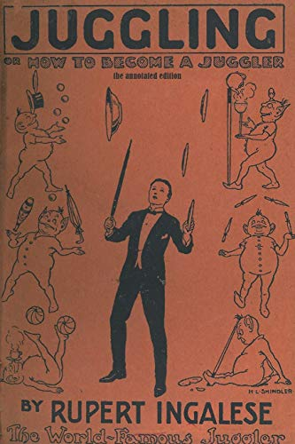 Compare Textbook Prices for Juggling: or: How to Become a Juggler Annotated Edition ISBN 9781733971201 by Ingalese, Rupert,Wall, Thom
