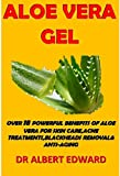 ALOE VERA GEL: OVER 18 POWERFUL BENEFITS OF ALOE VERA FOR SKIN CARE, ACNE TREATMENTS,BLACKHEADS REMOVAL& ANTI-AGING (English Edition)