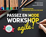 Passez en mode workshop agile ! 50 nouveaux ateliers pour améliorer l'agilité de votre équipe de Jean-Michel Moutot