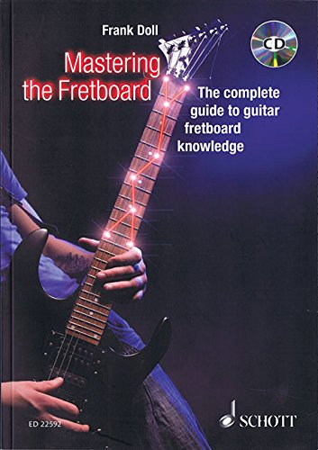 Mastering the Fretboard: Harmonics, Fretboard-Knowledge, Scales and Chords for Guitarists. Gitarre. Lehrbuch mit CD.