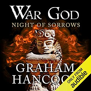 Night of Sorrows     War God, Book 3              Written by:                                                                                                                                 Graham Hancock                               Narrated by:                                                                                                                                 Barnaby Edwards                      Length: 24 hrs and 36 mins     9 ratings     Overall 5.0
