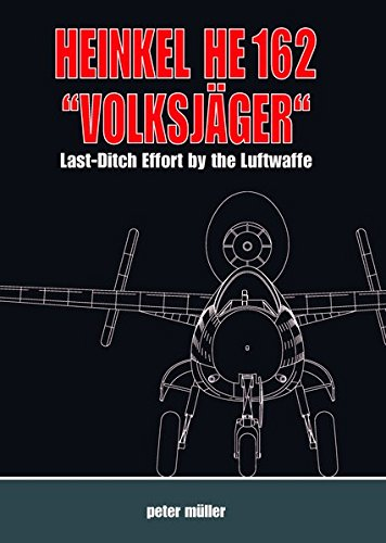 Heinkel HE 162 Volksjager: Last Ditch Effort by the Luftwaffe