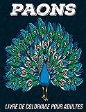 Paons Livre de Coloriage pour Adultes: Belles Pages Anti-stress et Relaxant à Colorier avec de Beaux Mandalas Paons