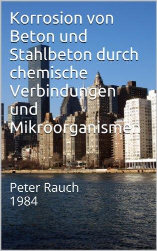 Korrosion von Beton und Stahlbeton durch chemische Verbindungen und Mikroorganismen: Peter Rauch 1984