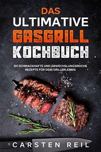 Das ultimative Gasgrill Kochbuch: 101...