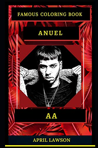 Anuel AA Famous Coloring Book: Whole Mind Regeneration and Untamed Stress Relief Coloring Book for Adults (Anuel AA Famous Coloring Books, Band 0)