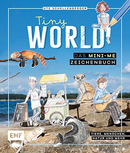 Tiny World – Zeichnen im Mini-Me-Format: Tiere, Menschen, Natur und mehr