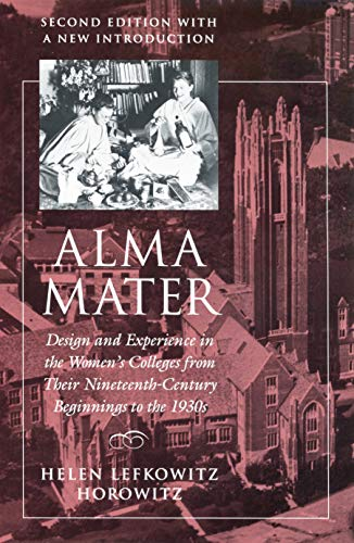 Alma Mater: Design and Experience in the Women's Colleges...