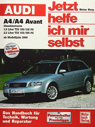 Audi A4 / A4 Avant ab Modelljahr 2000: Dieselmotoren // Repron der 1. Auflage 2002: Diesel-Motoren 1,9 l TDI (100/130 PS); 2,5 l TDI (155/180 PS) (Jetzt helfe ich mir selbst)