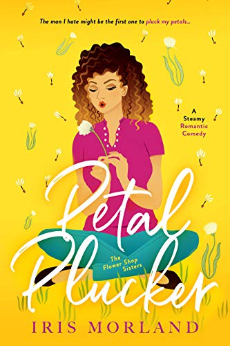 Petal Plucker: A Steamy Romantic Comedy (The Flower Shop Sisters Book 1) (English Edition)