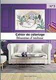 Cahier de Coloriage Décoration d'intérieur N°3: 40 coloriages Grand Format | Adultes et Enfants | Passionné design intérieur | idée déco et ameublement | art créatif