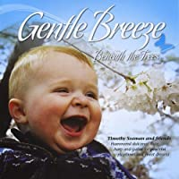 Gentle Breeze Beneath the Trees by Timothy Seaman (2013-05-03)