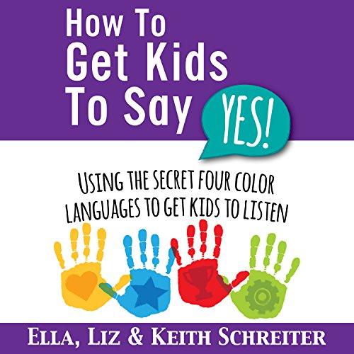How to Get Kids to Say Yes!     Using the Secret Four Color Languages to Get Kids to Listen              By:                                                                                                                                 Ella Schreiter,                                                                                        Liz Schreiter,                                                                                        Keith Schreiter                               Narrated by:                                                                                                                                 Dan Culhane                      Length: 1 hr and 52 mins     6 ratings     Overall 5.0